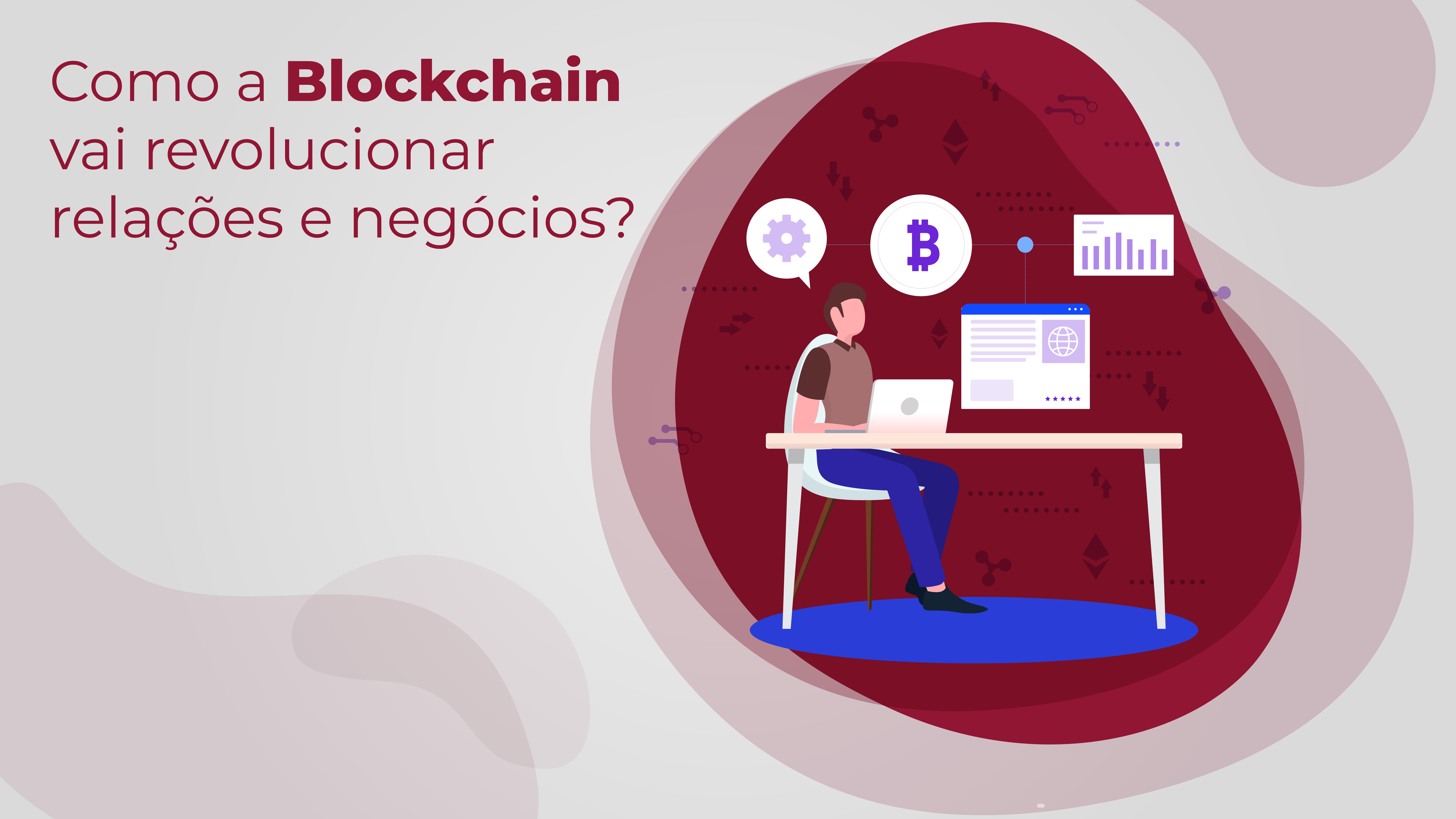 Como a Blockchain vai revolucionar relações e negócios?