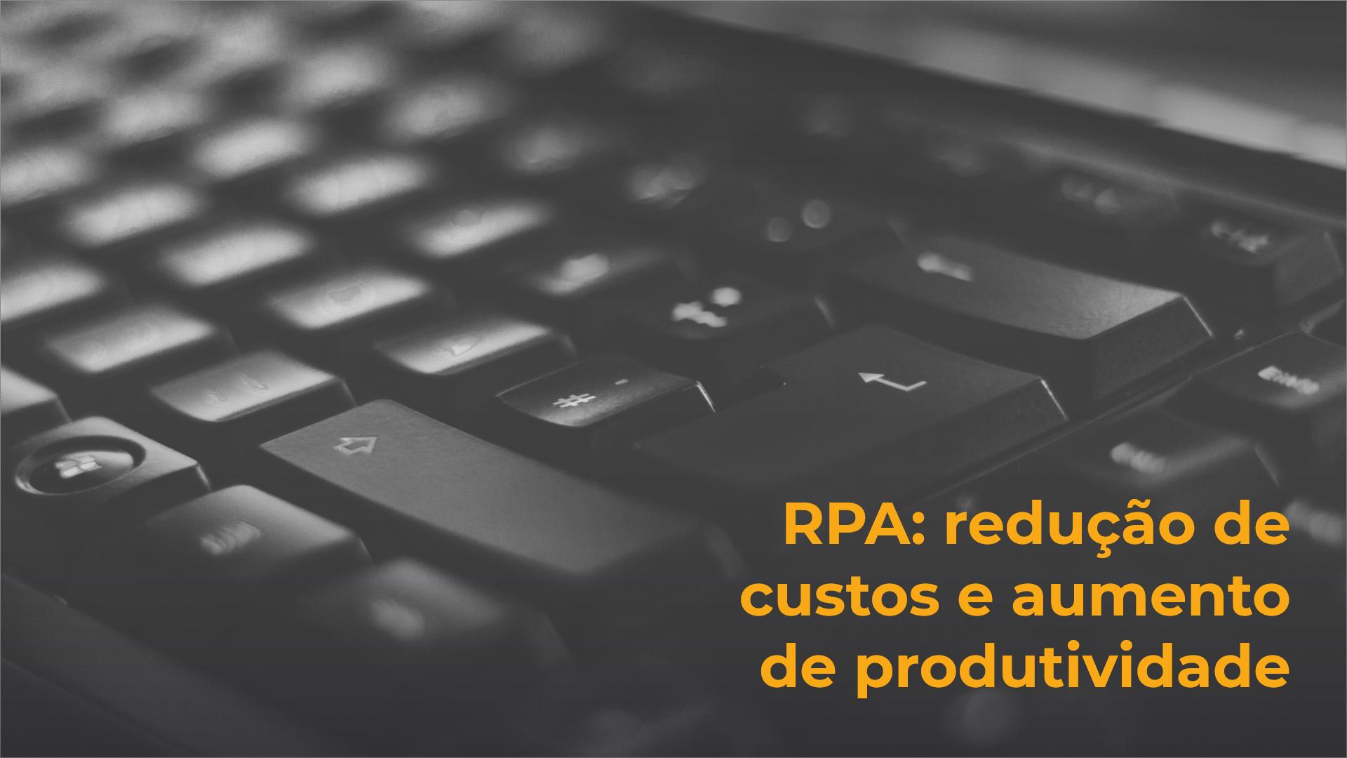 """Imagem de destaque do post com um teclado de computador no background e o texto """"RPA: redução de custos e aumento de produtividade"""""""