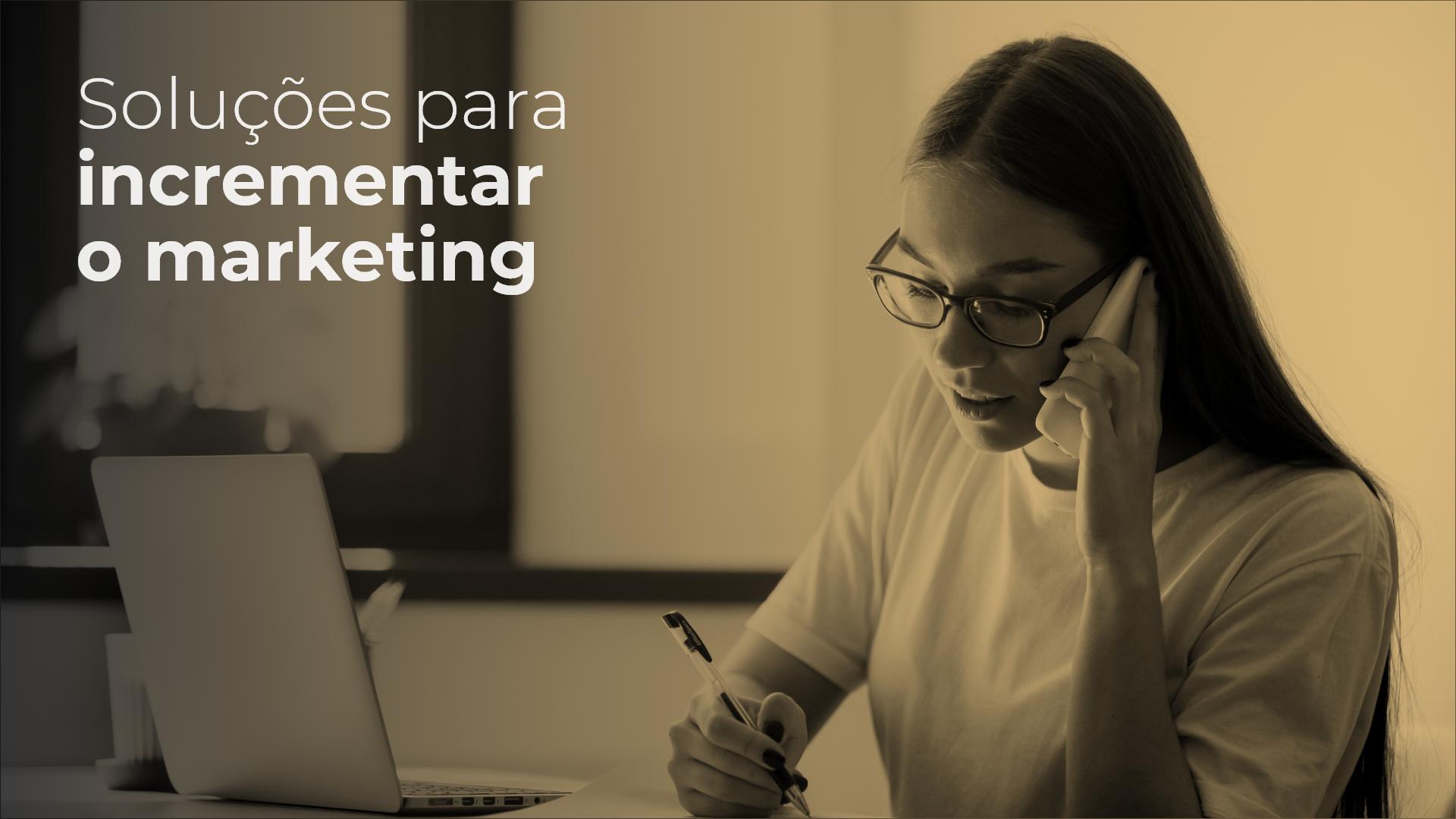 Soluções para incrementar o marketing