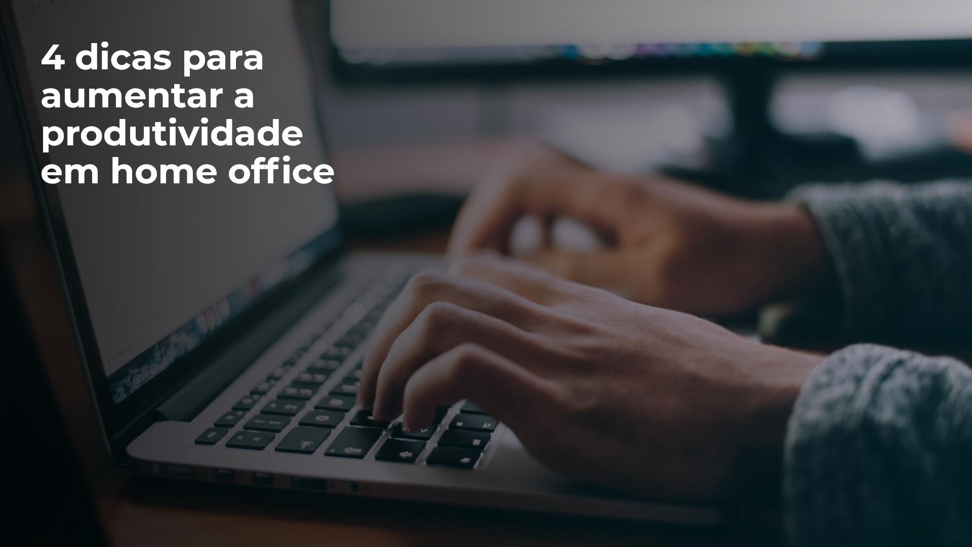 4 dicas para aumentar a produtividade em home office