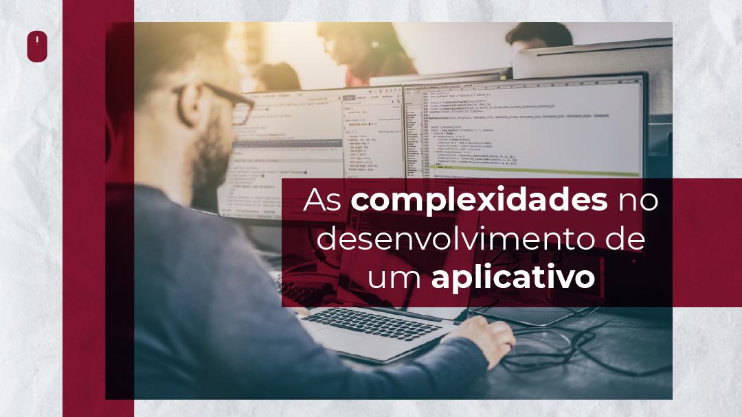 As complexidades no desenvolvimento de um aplicativo