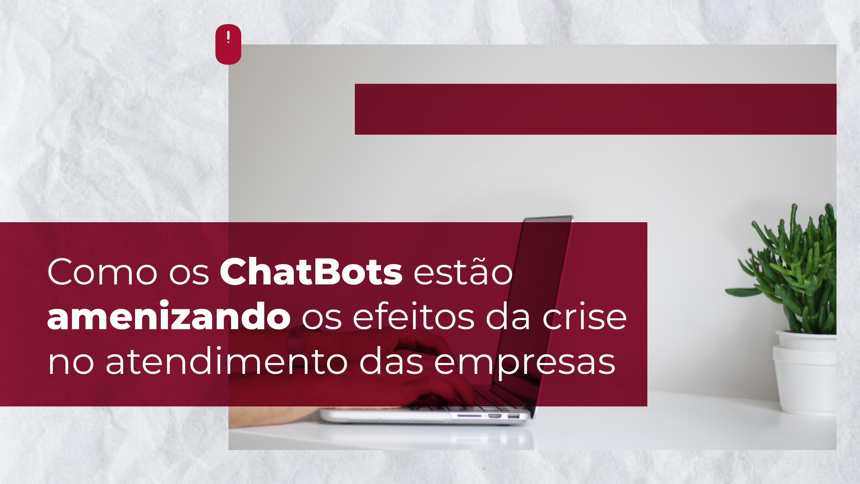 ChatBots amenizando os efeitos da crise
