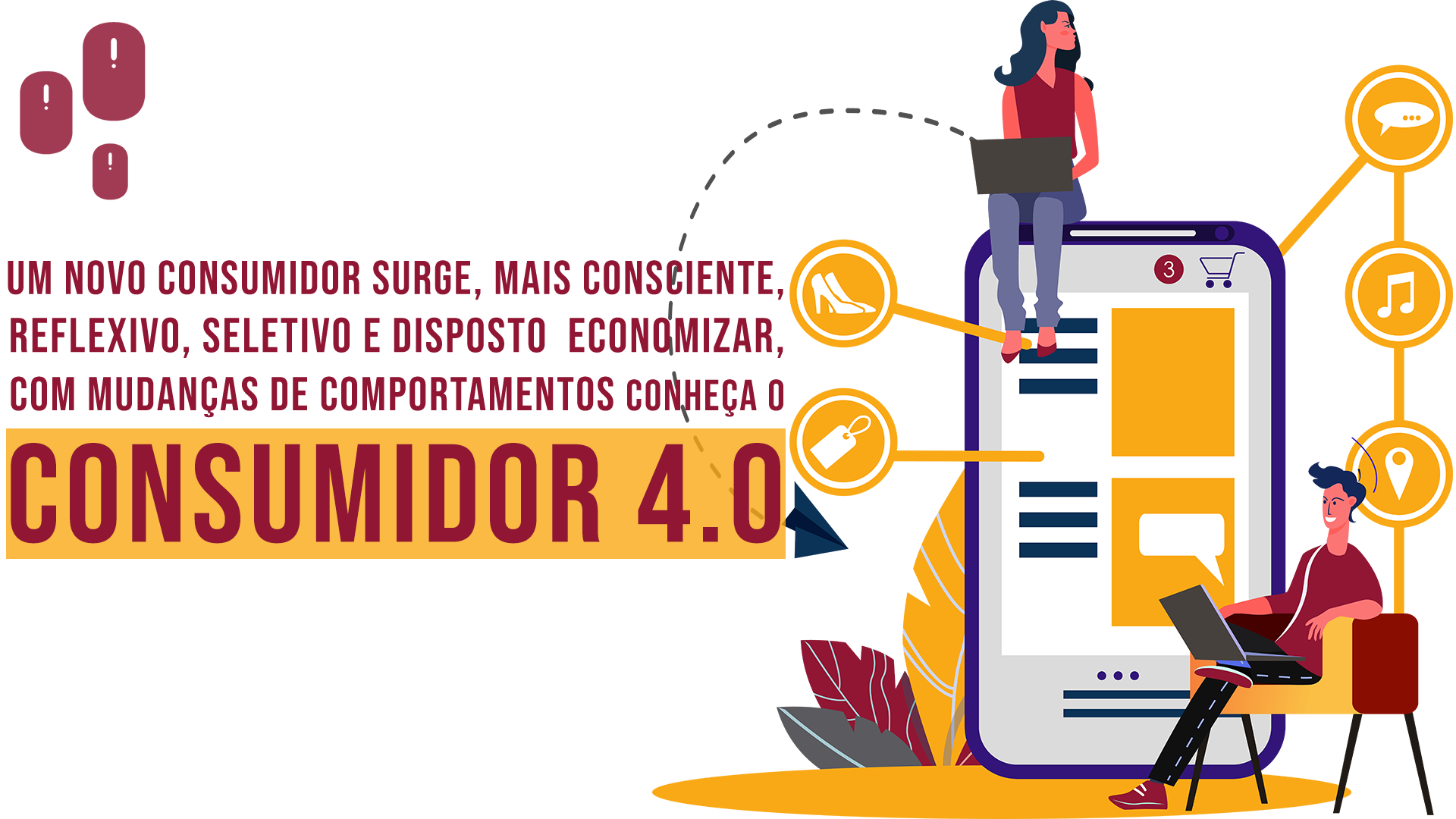Além disso, o perfil do consumidor 4.0 é mais consciente, reflexivo, seletivo e disposto a economizar.