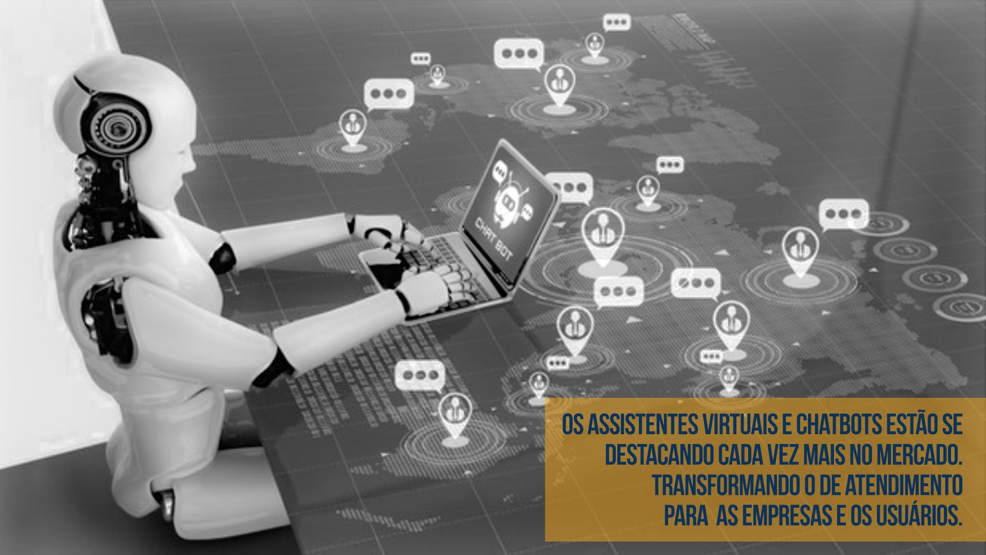 Os assistentes virtuais e chatbots estão se destacando cada vez mais no mercado.