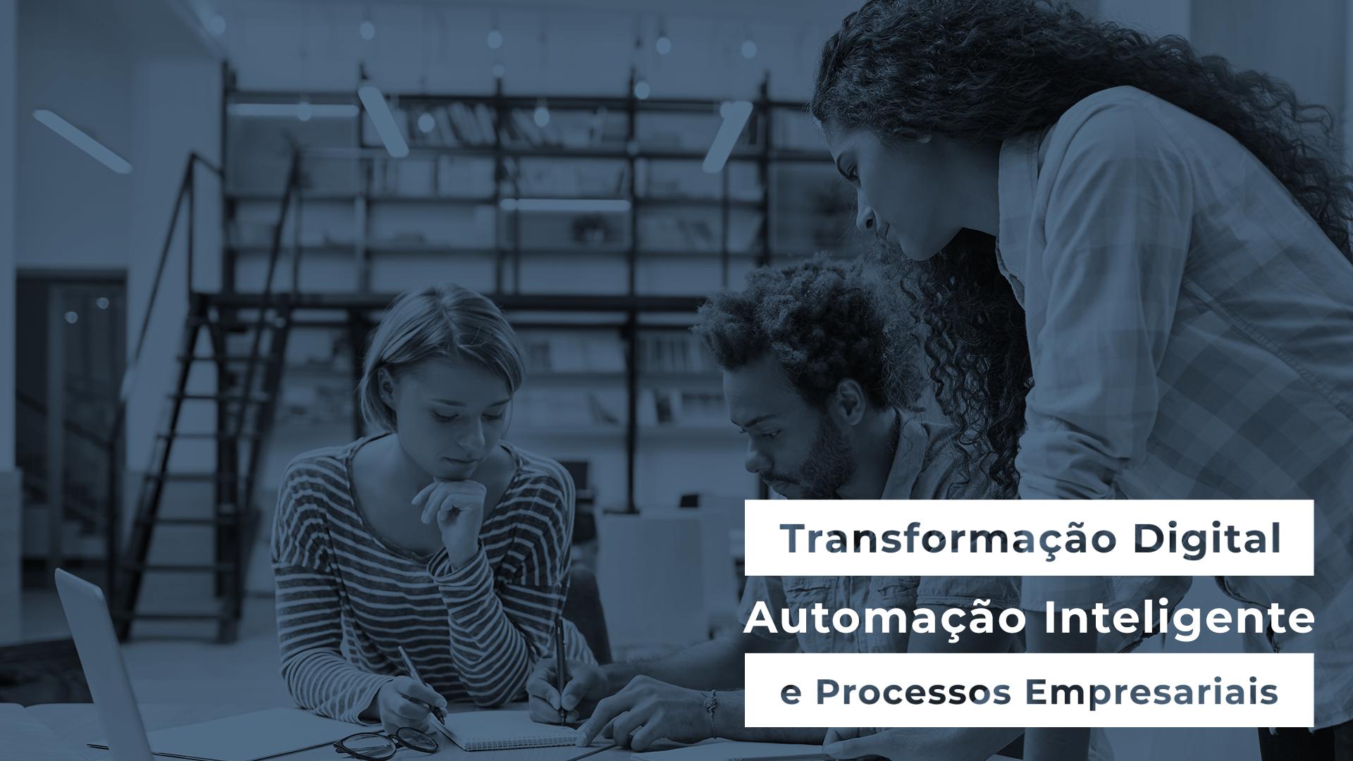 Transformação Digital: Automação Inteligente de Processos Empresariais