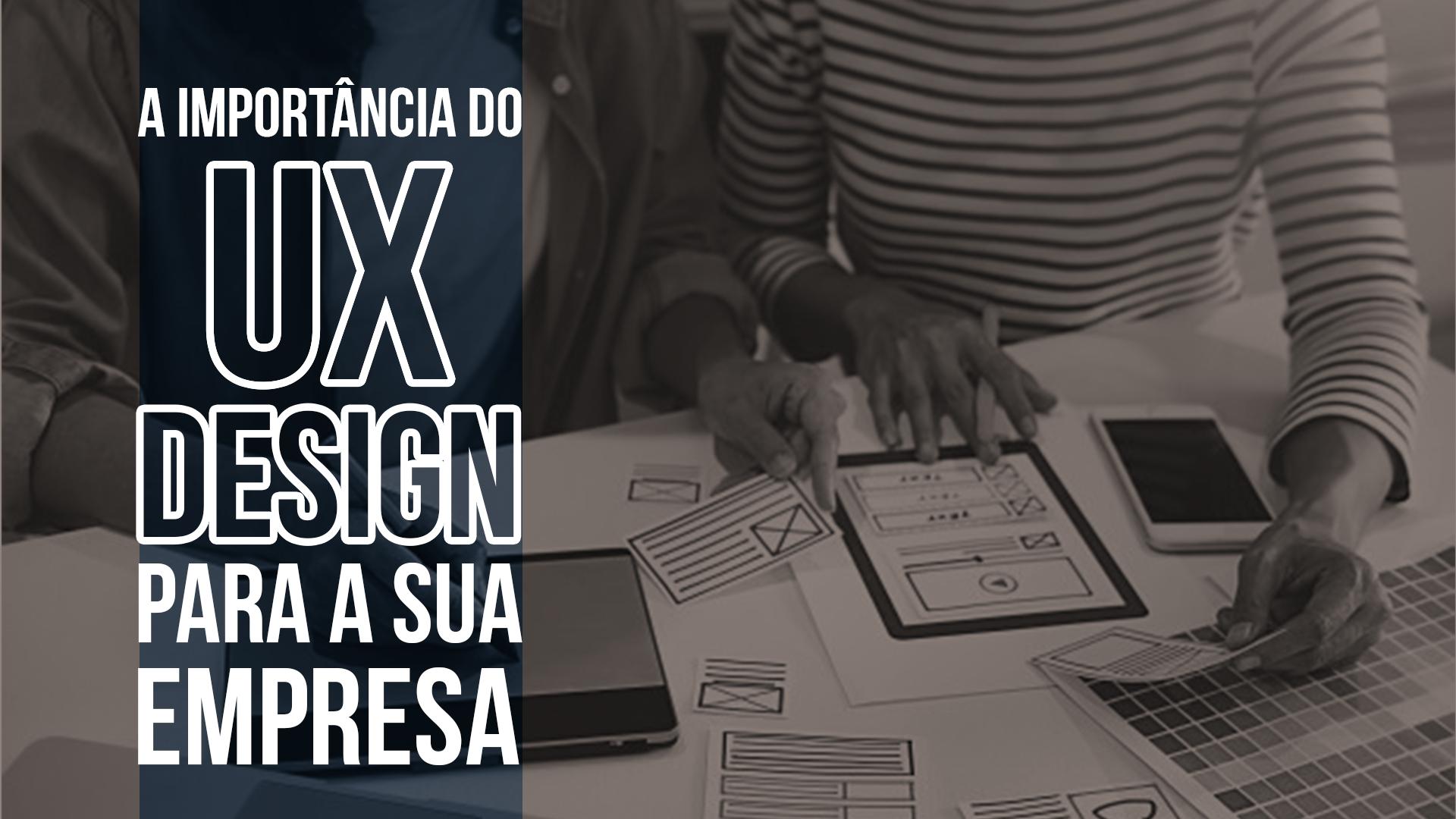 Entenda a importância do Design UX e porque ele é o futuro dos negócios. Tanto na criação de novos produtos quanto na comunicação da marca.